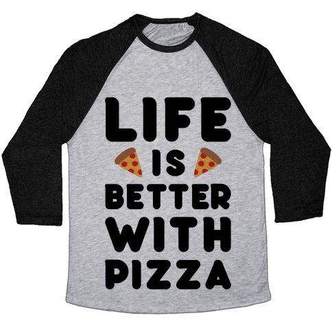 Life Is Better With Pizza Baseball Tee
