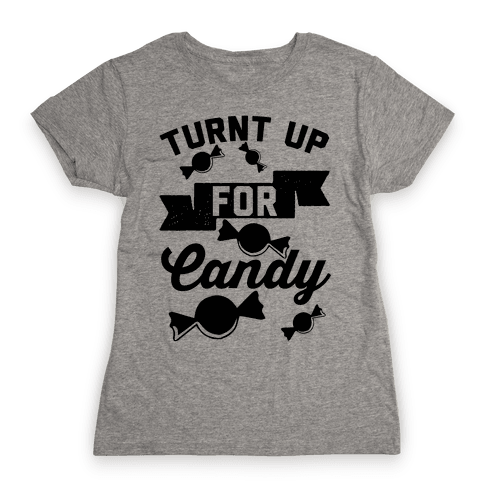 Turnt Up For Candy Womens T-Shirt