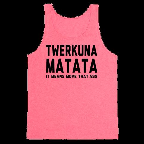 Twerkuna Matata (Tank)