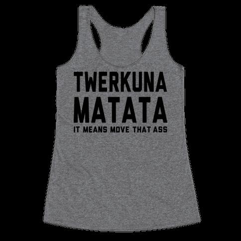 Twerkuna Matata (Tank) Racerback Tank Top