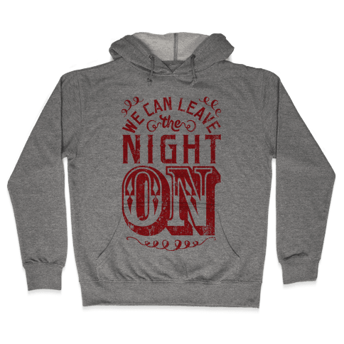 We Can Leave The Night On Hooded Sweatshirt