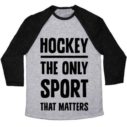 Hockey The Only Sport That Matters Baseball Tee