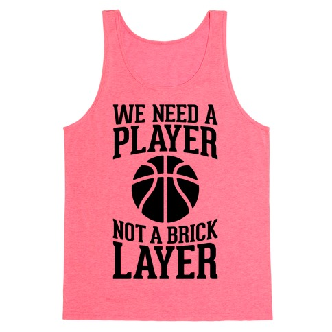 We Need A Player, Not A Brick Layer Tank Top