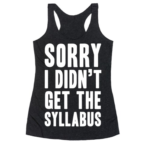 Sorry I Didn't Get The Syllabus Racerback Tank Top