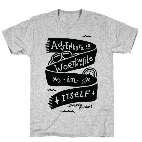 Adventure Is Worthwhile In Itself T-Shirt