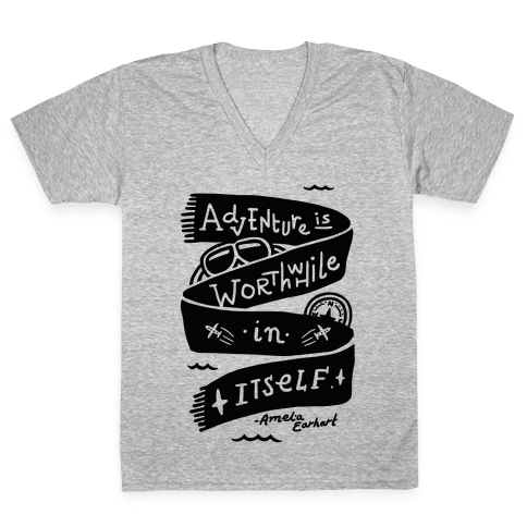 Adventure Is Worthwhile In Itself V-Neck Tee Shirt