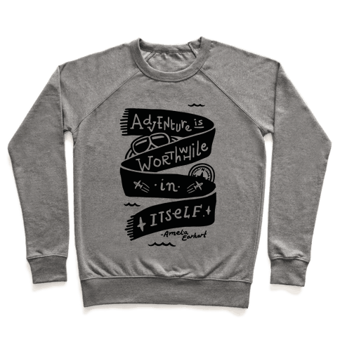 Adventure Is Worthwhile In Itself Pullover