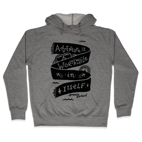 Adventure Is Worthwhile In Itself Hooded Sweatshirt
