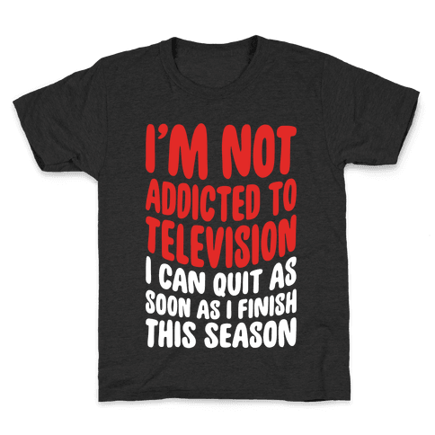 Not Addicted to Television Kids T-Shirt