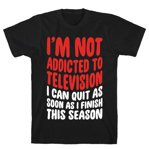 Not Addicted to Television T-Shirt