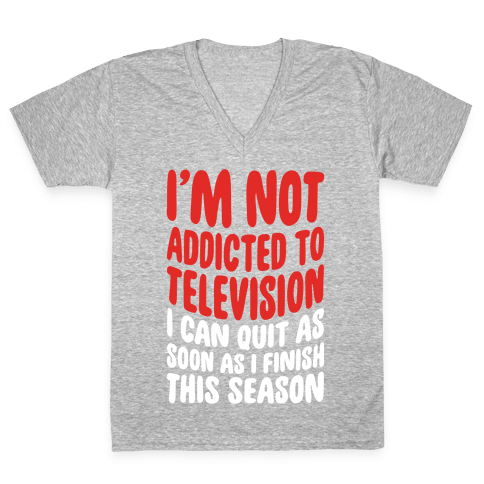 Not Addicted to Television V-Neck Tee Shirt