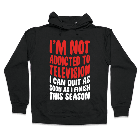 Not Addicted to Television Hooded Sweatshirt