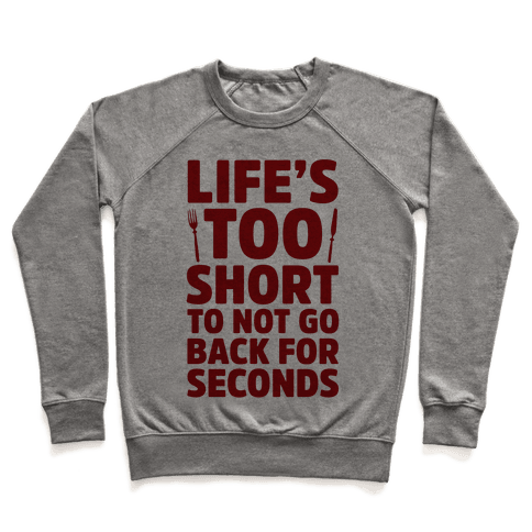 Life's Too Short To Not Go Back For Seconds Pullover