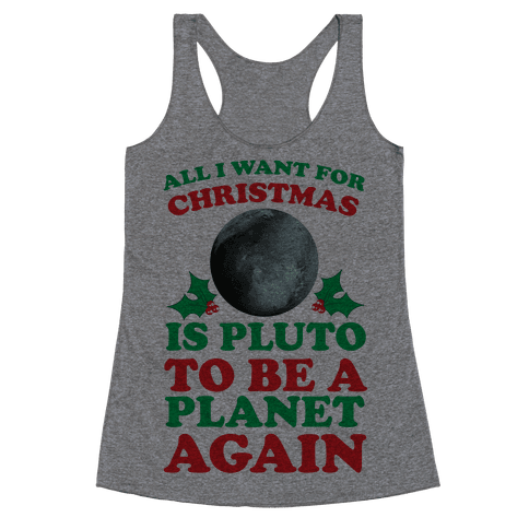 All I Want For Christmas Is Pluto To Be A Planet Again Racerback Tank Top