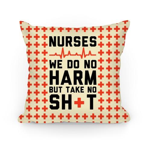 Nurses: We Do No Harm but Take No Shit  Pillow