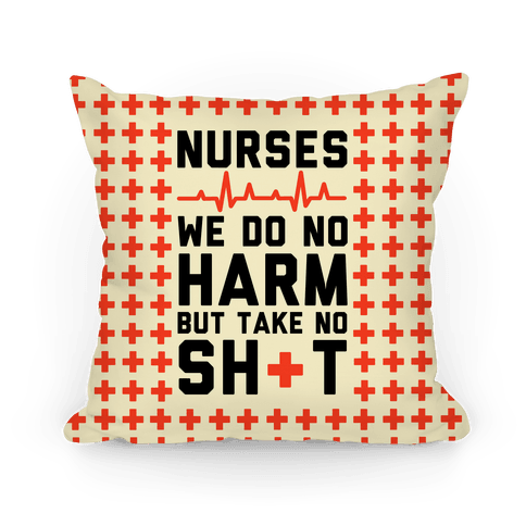 Nurses: We Do No Harm but Take No Shit  Pillow