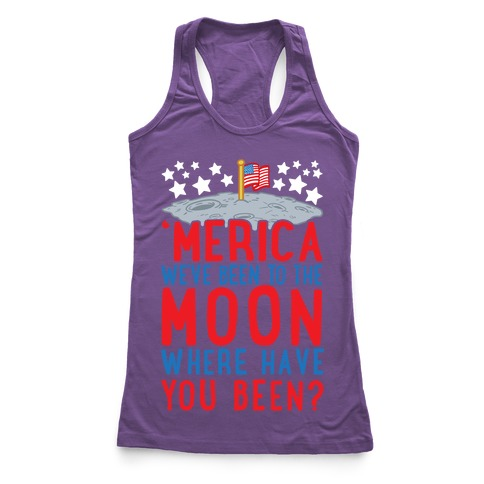 'Merica We've Been To The Moon Where Have You Been? Racerback Tank Top