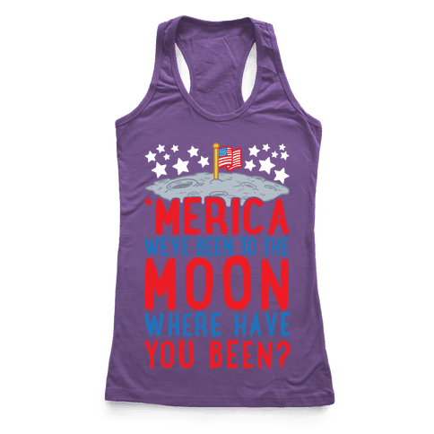 'Merica We've Been To The Moon Where Have You Been?
