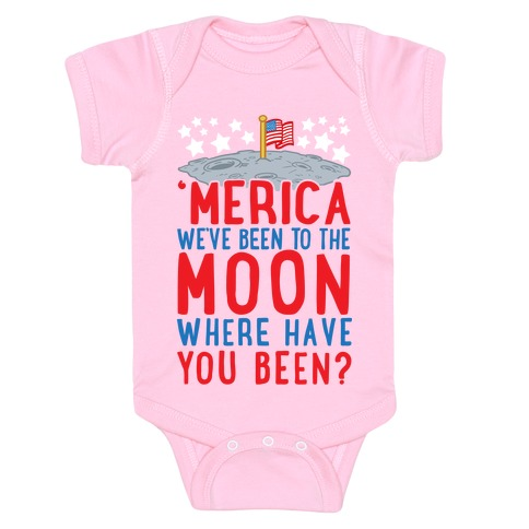 'Merica We've Been To The Moon Where Have You Been? Baby Onesy