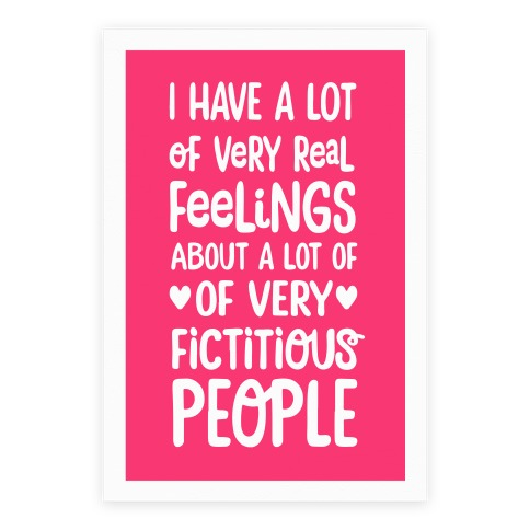 I Have A Lot Of Very Real Feelings About Fictitious People Poster