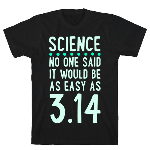Science. No One Said It Would be as Easy As Pi Mens T-Shirt