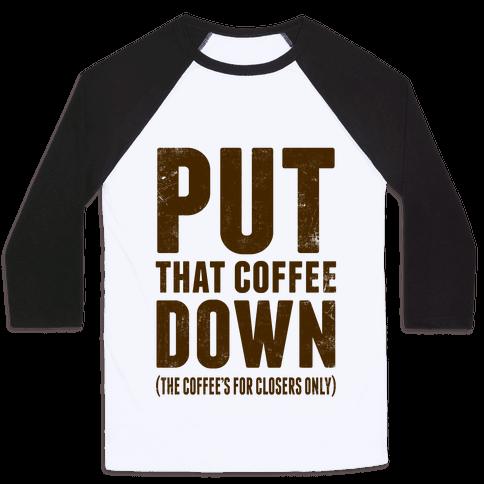 Put That Coffee Down Baseball Tee