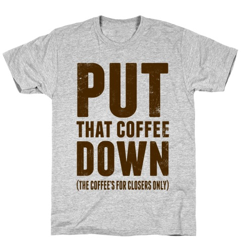 Put That Coffee Down Mens T-Shirt