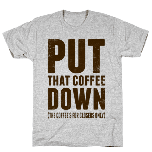 Put That Coffee Down Mens T-Shirt