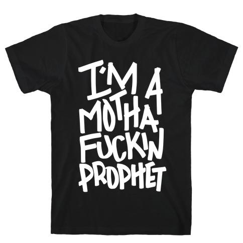 I'm A MothaF***in Prophet T-Shirt