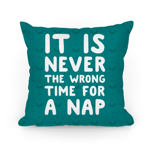 It Is Never The Wrong Time For A Nap Pillow