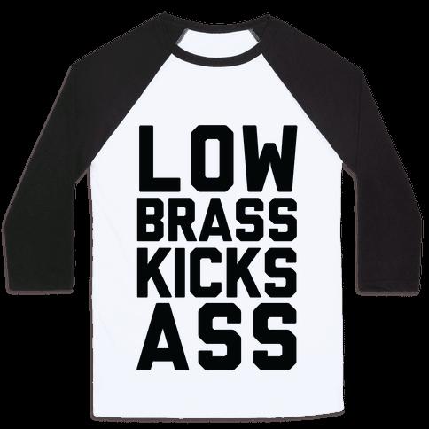 Low Brass Kicks Ass Baseball Tee
