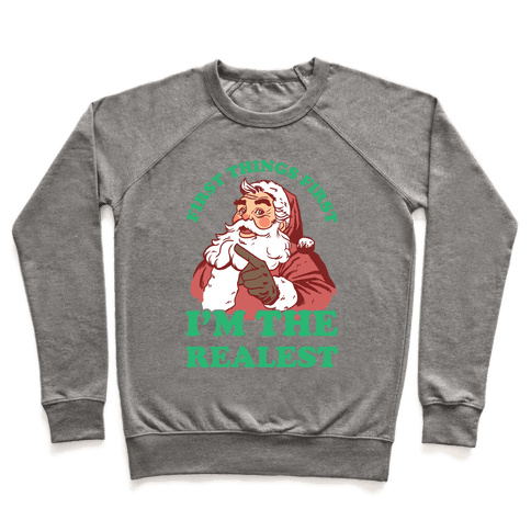 First Things First I'm The Realest (Fancy Santa) Pullover