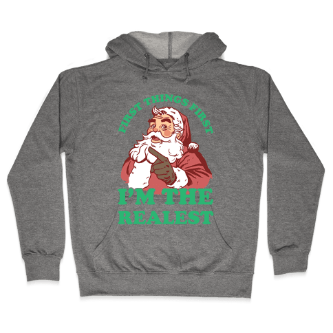 First Things First I'm The Realest (Fancy Santa) Hooded Sweatshirt
