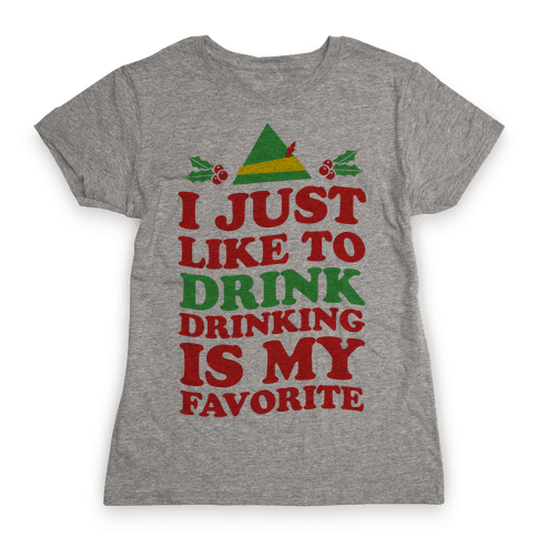 I Just Liketo Drink, Drinking's My Favorite Womens T-Shirt