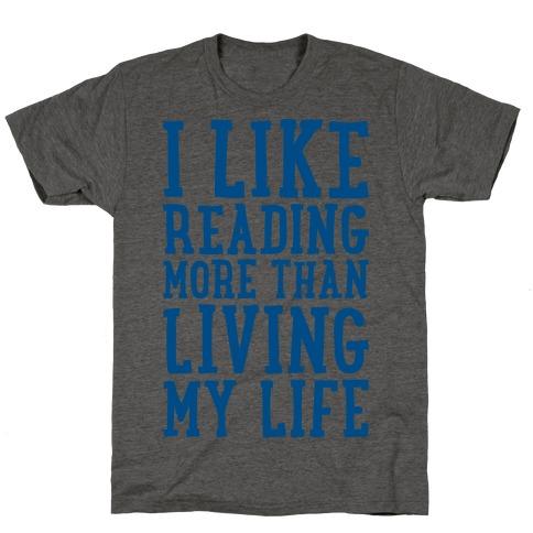 I Like Reading More Than Living My Life T-Shirt