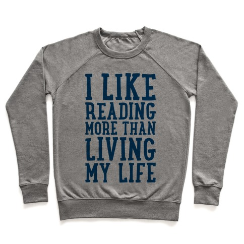 I Like Reading More Than Living My Life Pullover