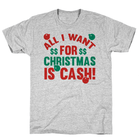 All I Want For Christmas Is Cash Mens T-Shirt