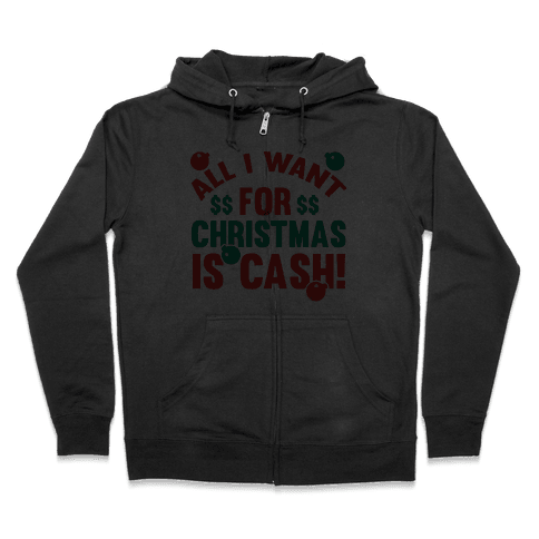 All I Want For Christmas Is Cash Zip Hoodie