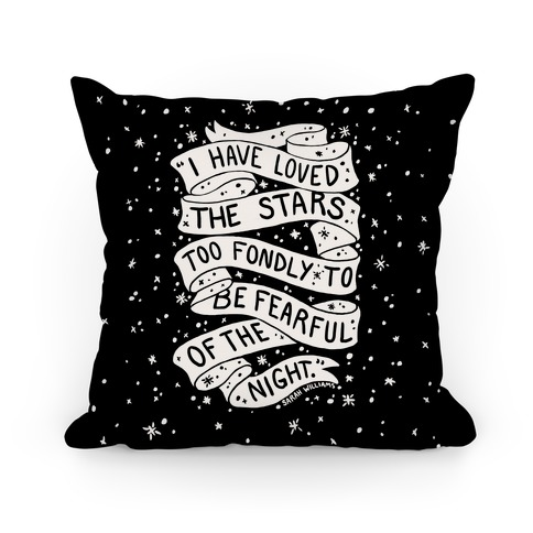 I Have Loved The Stars Too Fondly To Be Fearful Of The Night Pillow