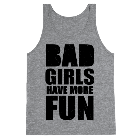 Bad Girls Have More Fun (Tank) Tank Top