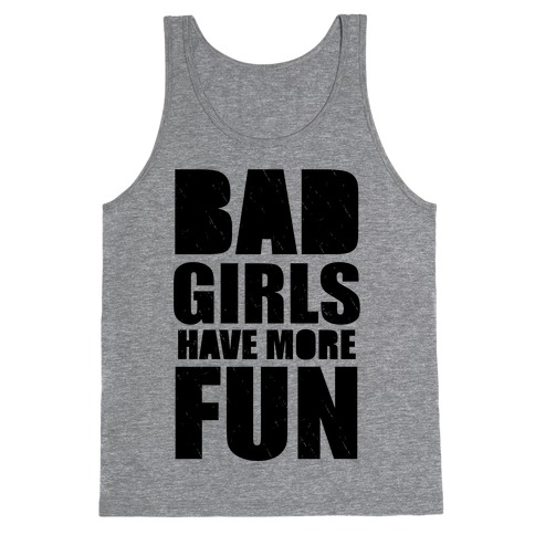 Bad Girls Have More Fun (Tank) Tank Top