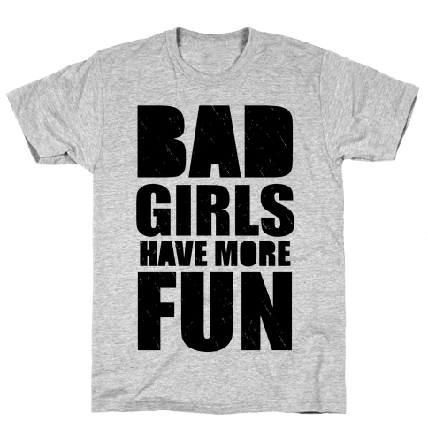 Bad Girls Have More Fun (Tank) Mens T-Shirt