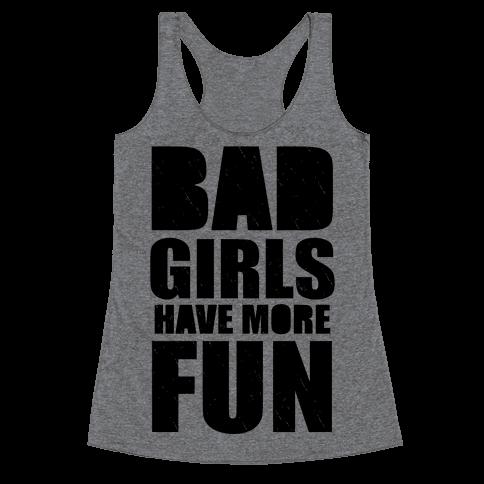 Bad Girls Have More Fun (Tank) Racerback Tank Top