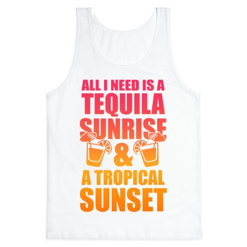 All I Need Is a Tequila Sunrise & A Tropical Sunset Tank Top