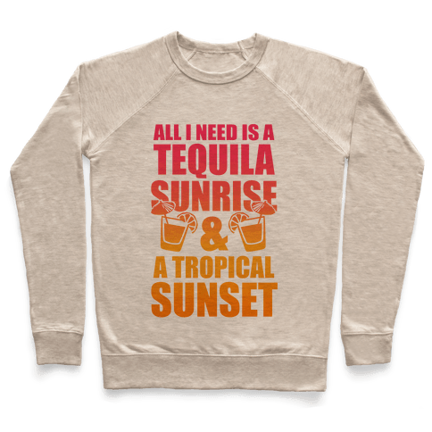 All I Need Is a Tequila Sunrise & A Tropical Sunset Pullover