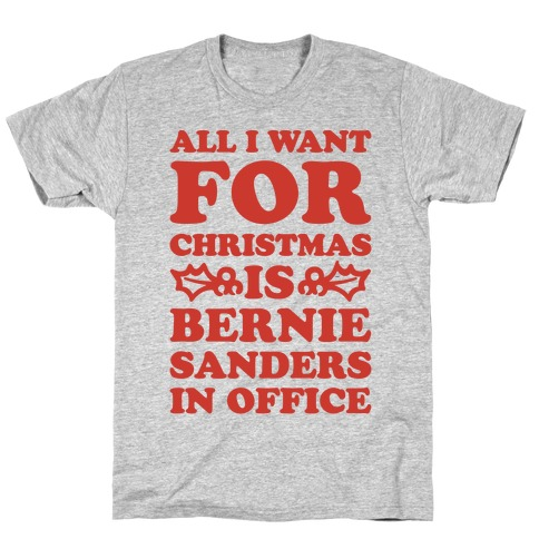 All I Want For Christmas Is Bernie Sanders In Office T-Shirt
