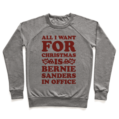 All I Want For Christmas Is Bernie Sanders In Office Pullover