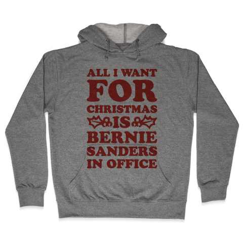 All I Want For Christmas Is Bernie Sanders In Office Hooded Sweatshirt
