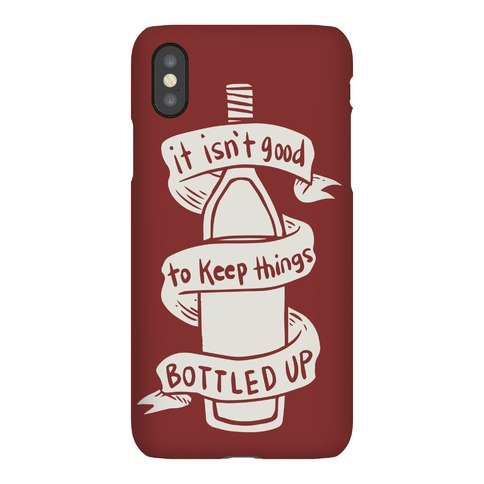 It Isn't Good To Keep Things Bottled Up Phone Case