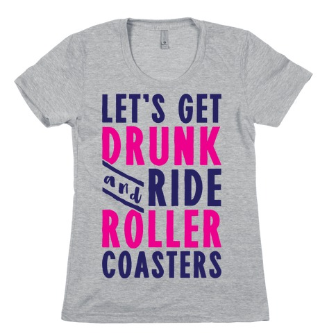 Let's Get Drunk And Ride Roller Coasters Womens T-Shirt